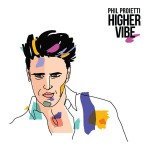 Phil Proietti, Higher Vibe