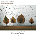 Unicam Jazz Quartet feat J. Kreisberg, Don't be Afraid Artist: Unicam Release Date: June 2013 Production: Emme Produzioni Musicali