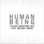 Filippo Cosentino Trio feat M. Rosen, Human Being Artist: Filippo Cosentino Release Date:  November 2013 Production: Emme Record Label