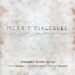 Artist: Alessandro Deledda Quartet, Title: Morbid Dialogues, Date: April, 2014, Production: Emme Record Label
